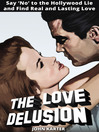 The Love Delusion (eBook): Say &quot;No&quot; to the Hollywood Lie and Find Real and Lasting Love